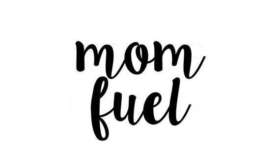 Mom Fuel Svg Cricut And Cameo Cutting File Mom Svg Mommy Etsy