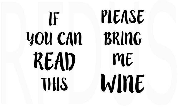 If You Can Read This Please Bring Me Wine Svg Coffee Mugs Diy Etsy