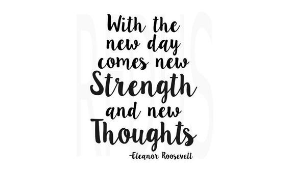 With The New Day Comes New Strength And New Thoughts Svg Etsy