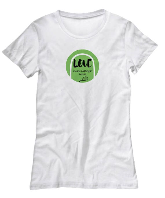 Tennis t shirt Tennis apparel Love means nothing in tennis  f8d5d99bc