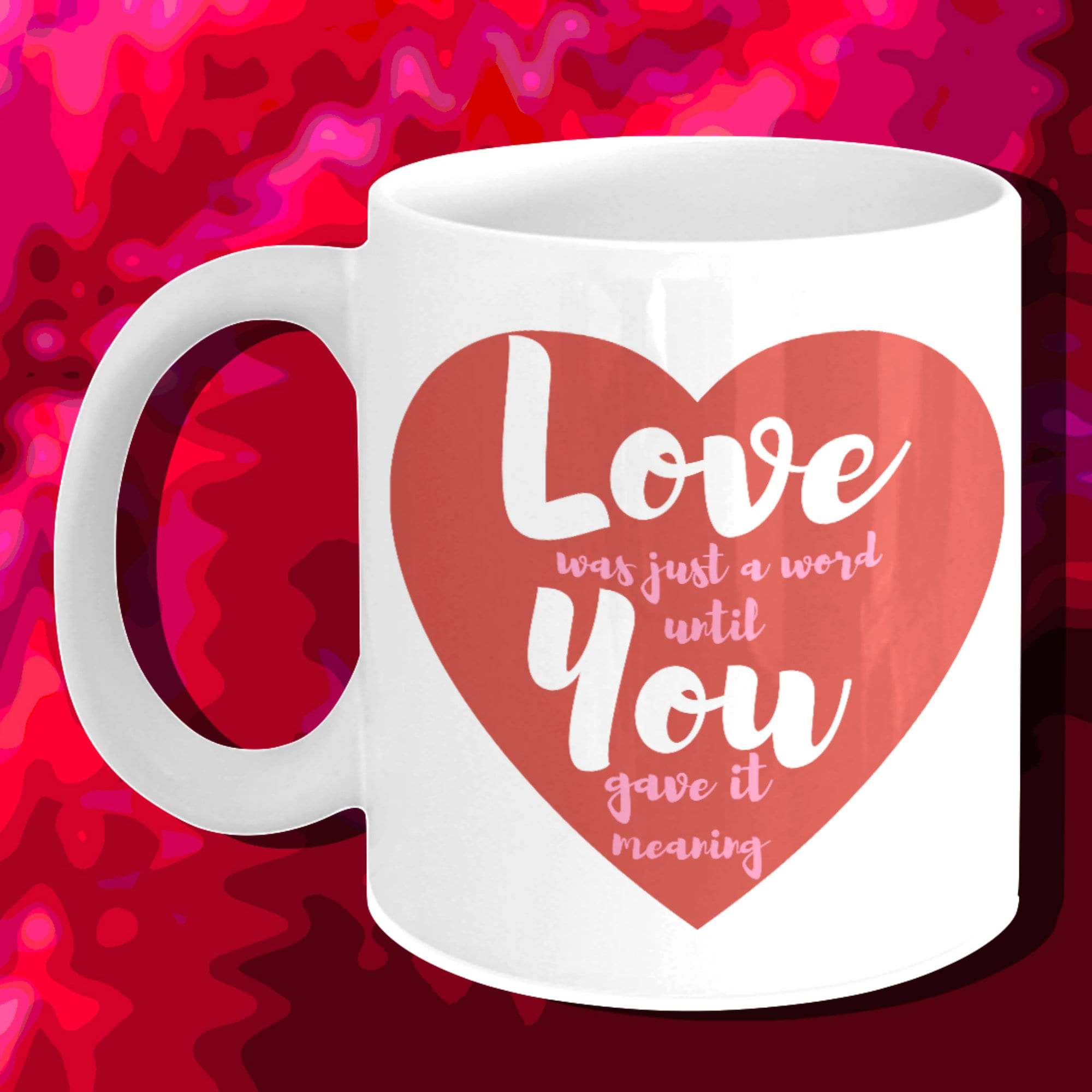 Love was just a word until you gave it meaning/ Love mug/ heart mug/ I love  you/ Quote mug/ Love quote mug/ True love/ Romantic gifts/