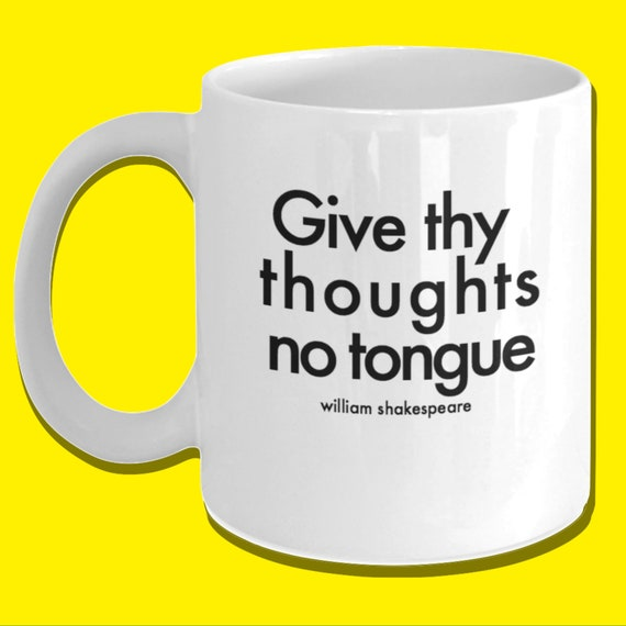 William Shakespeare Quotes Give Thy Thoughts No Tongue Funny Literary Gifts Perfect Gifts For English Majors English Teachers Bookworms