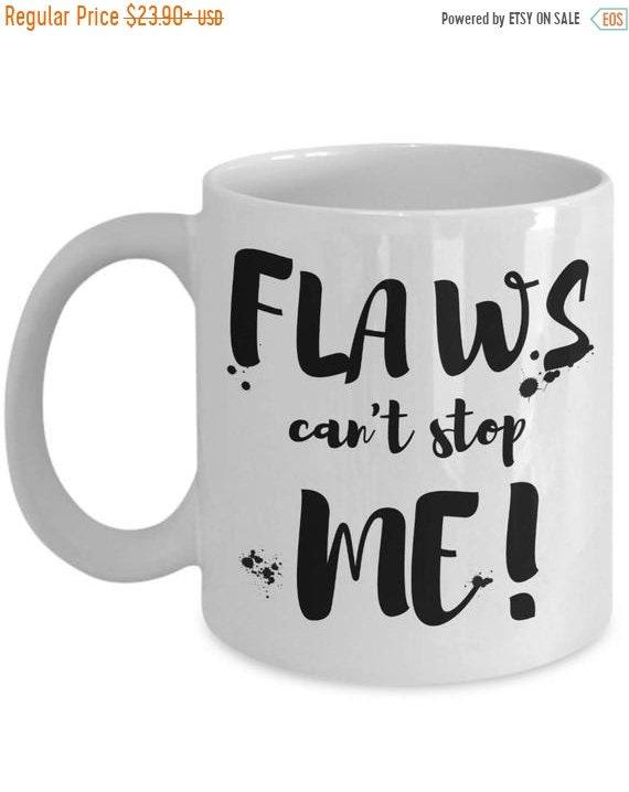 Get 20 Off Today Inspirational Mug Flaws Can T Stop Me Motivational Mug Unstoppable Flawless Mug Positive Mug You Rock Mug Self Lov