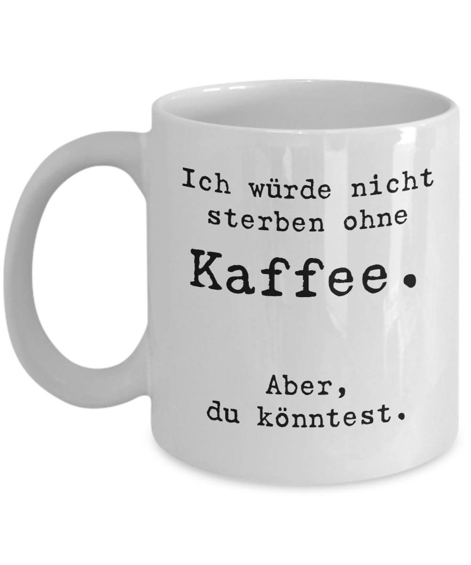 I won't die without coffee But you might Kaffeetasse German quote