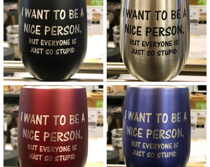 Engraved Stemless Stainless Steel Wine Glass - Insulated - Laser Engraved NICE PERSON