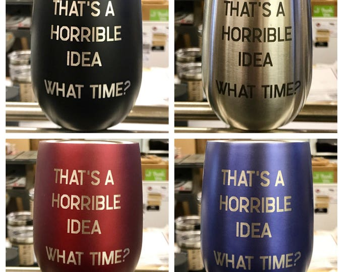 Engraved Stemless Stainless Steel Wine Glass - Insulated - Laser Engraved HORRIBLE IDEA