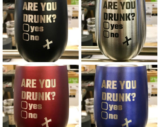 Engraved Stemless Stainless Steel Wine Glass - Insulated - Laser Engraved ARE YOU DRUNK?
