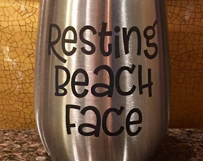 """Engraved Stemless Stainless Steel Wine Glass - Insulated - Laser Engraved """"RESTING BEACH FACE"""""""