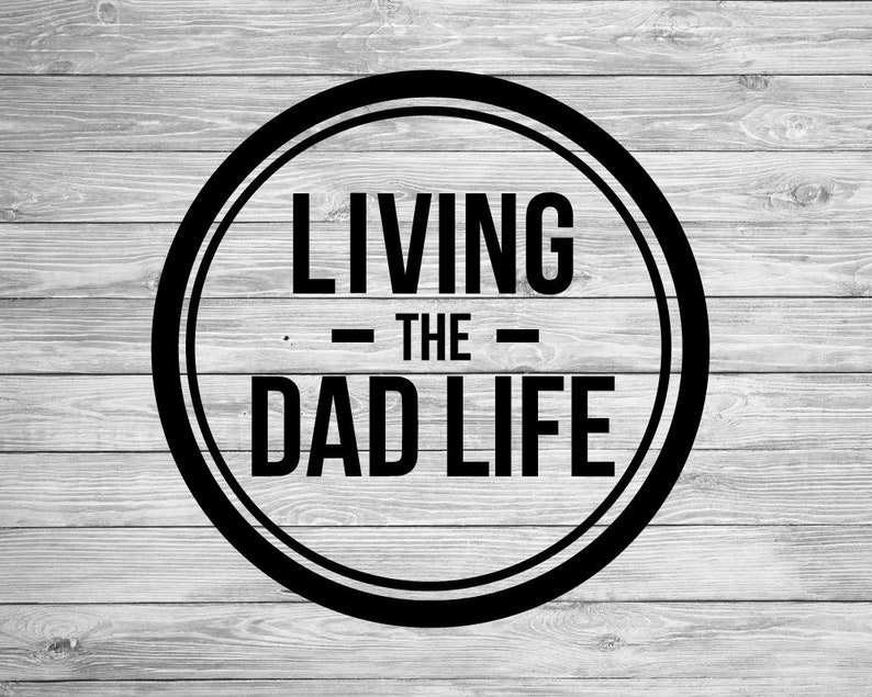 Living The Dad Life Digital Download File Etsy
