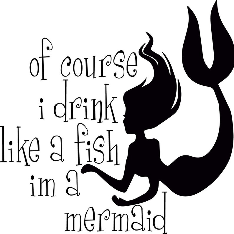 e9d7a44f3 Of Course I drink Like a Fish Im a Mermaid SVG PNG Cuttable   Etsy