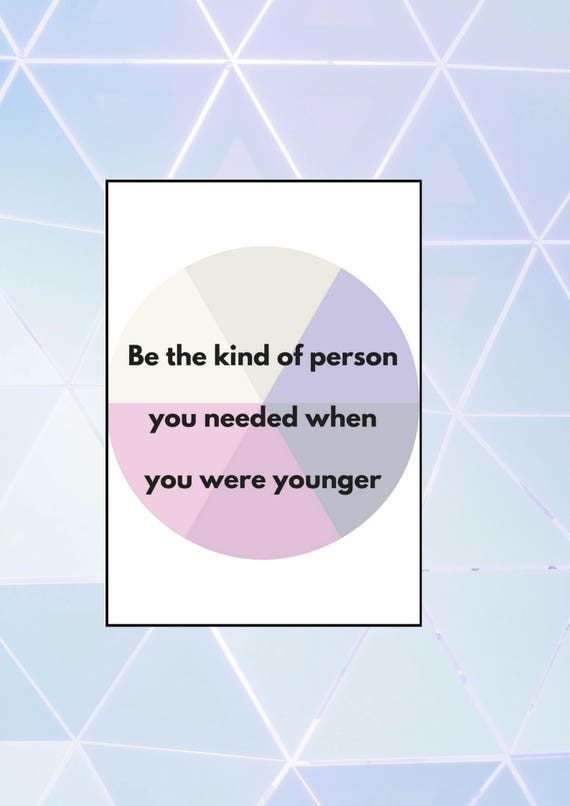 Be The Kind Of Person You Needed When You Were Younger Inspirational Quote Instant Download Digital Print Home Decor