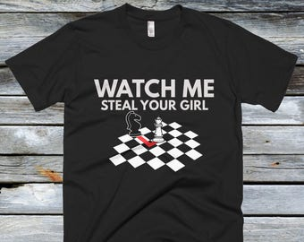 Watch Me Steal your Girl Shirt - Funny Chess Shirts