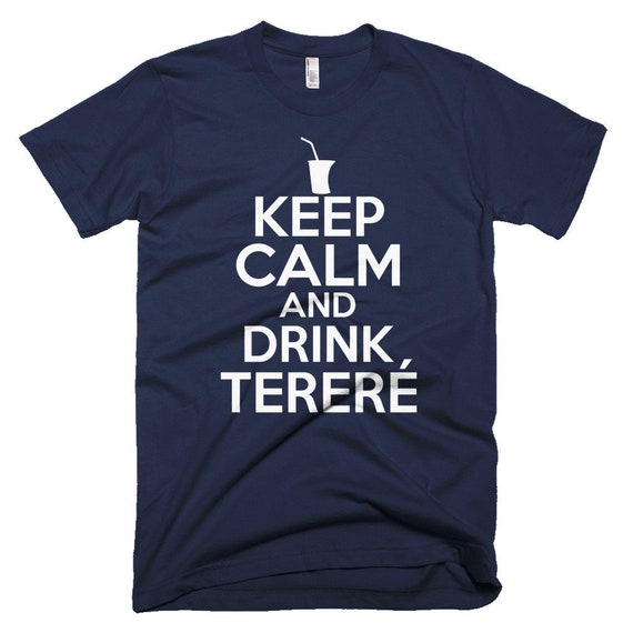Keep Calm And Drink Terere Shirt Paraguay Shirts Guarani Shirts
