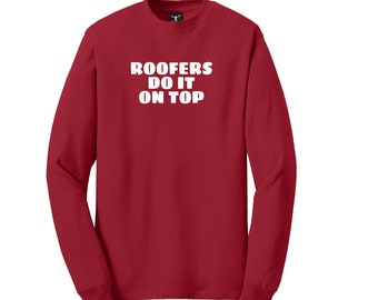 Roofers Do It On Top Long Sleeve T-Shirt Tagless Lay Flat Collar High Quality Heat Pressed Vinyl 100% Cotton Solid Colors