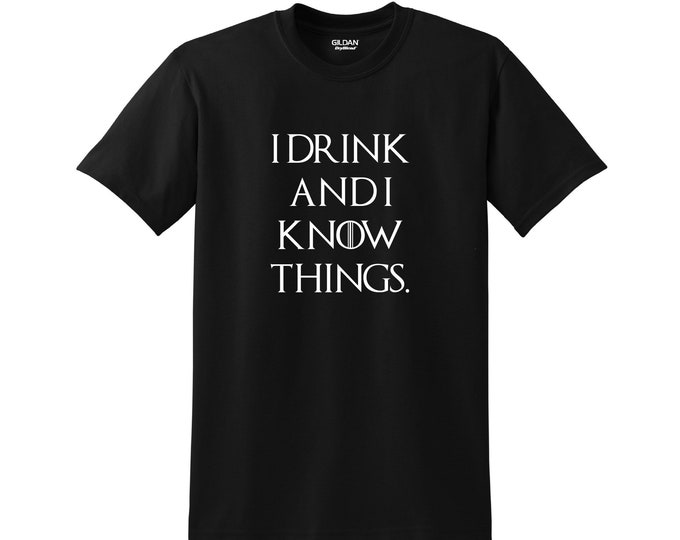 Featured listing image: I Drink And I Know Things Vinyl 50/50 Cotton/Polyester Short Sleeve T-Shirt High Quality Tagless Custom Various Colors