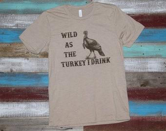 Wild As The Turkey I Drink
