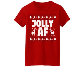 Jolly Af Shirt Jolly Af Christmas Shirt for Women Women's Jolly Af Holiday Shirt Funny Festive Shirt for Women Jolly Af Ugly Christmas Shirt