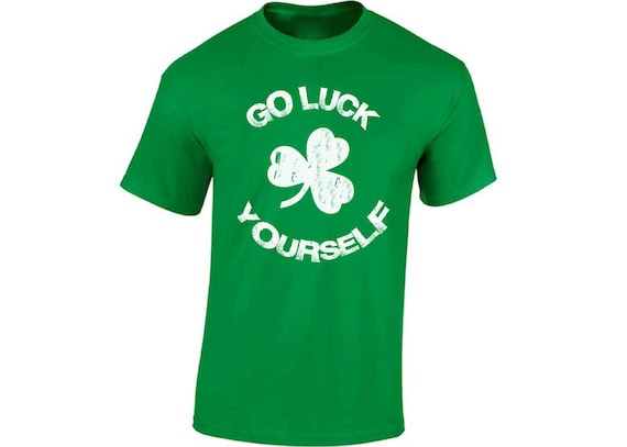 553d08362 Go Luck Yourself Shirt for Men Funny Irish Drunk Tshirts