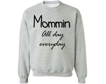Mommin All Day Everyday Crewneck Sweatshirt Top Mommin Mom Life Mothers Day Gift for Mom