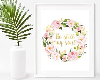 Be Still My Soul, Christian Wall Art, Scripture Print, Floral Quote Print, Christian Wall Decor, Digital Download, Home Decor, Wall Decor