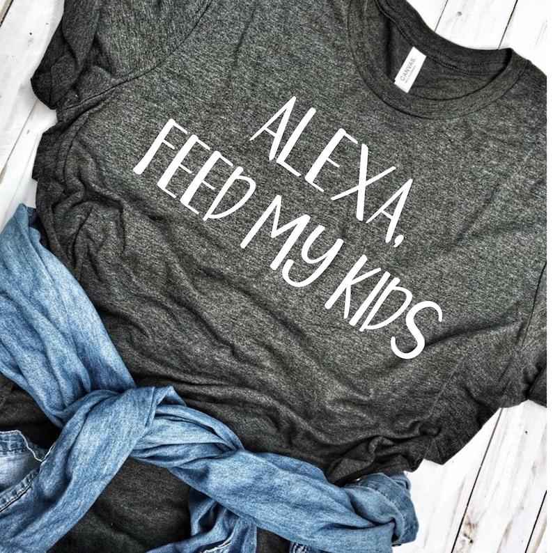 435f5b62 Alexa Feed My Kids Mom Tee Funny Mom T-shirt Mothers Day | Etsy