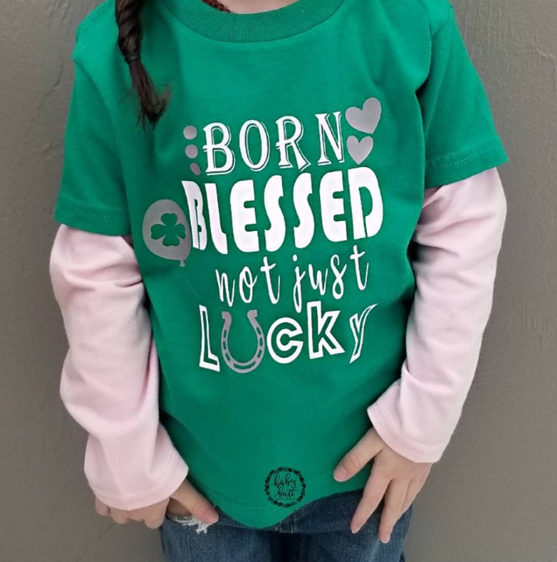 0f1b0040c8 Born blessed not just lucky St.Patricks Day baby toddler and