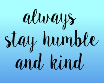 Always stay humble and kind svg file, bible quote svg - svg, dxf, eps, png, Pdf - Download - Clipart - Cricut Explorer - Silhouette Cameo