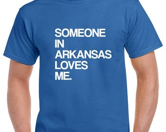 Someone in Arkansas Loves Me Shirt- Arkansas Tshirt- Gift from Arkansas