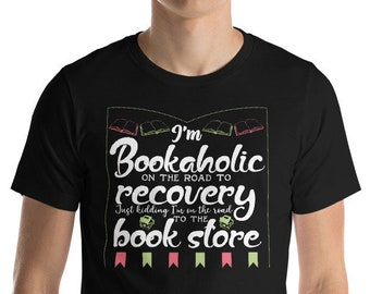 """I'm Bookaholic on the Road to Recovery Just Kidding on the Way to the Book Store Funny T-Shirt Gift: """"Bookaholic""""   Library Books   Reading"""