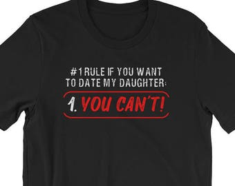 af92bf3d Number One Rule Date My Daughter T-Shirt Funny Dad's Gift Tee | Date My  Daughter Tee | Father's Day | Gifts for Him | Dad of Girl | Dad Shir