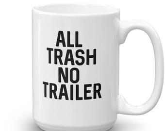 All Trash No Trailer Funny Saying Mug   White Trailer Tee   Funny Mobile Home   Gifts for Her