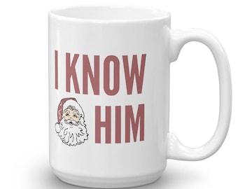 I Know Him Santa Funny Christmas Holiday Season Mug