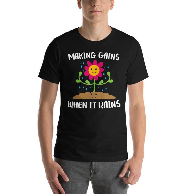05d0e65ae9 Making Gains When it Rains Funny Garden Flower T-Shirt Gift: | Etsy