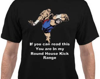 96cc95a31 Adult Unisex If you can read this you are in my round house kick range  black T-shirt