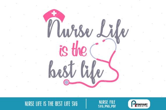 Nurse Svg Nurse Life Svg Nurse Life Is The Best Life Svg Etsy