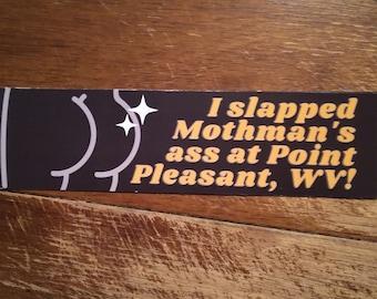 Mothman's ass bumper sticker - I slapped Mothman's ass at Point Pleasant WV Vinyl Bumper Sticker