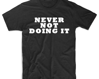 Never Not Doing It T-shirt