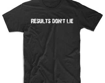 Results Don't Lie T-shirt