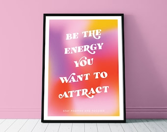 Be The Energy You Want To Attract Art Print - A4