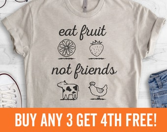 Eat Fruit Not Friends T-Shirt, Ladies Unisex Crewneck Shirt, Cute Vegan Shirt, Funny Vegan T-shirt, Gift, Short & Long Sleeve T-shirt