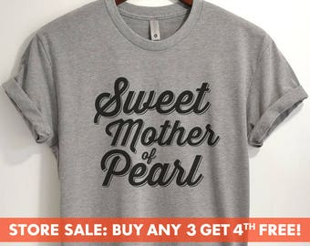 68a01a46 Sweet Mother Of Pearl T-shirt, Ladies Unisex Crewneck Shirt, Funny saying T- shirt, Short & Long Sleeve T-shirt