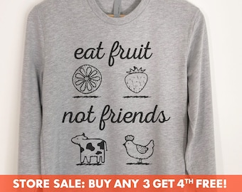Eat Fruit Not Friends Long Sleeve T-Shirt, Ladies Unisex Crewneck Shirt, Cute Vegan Shirt, Funny Vegan T-shirt