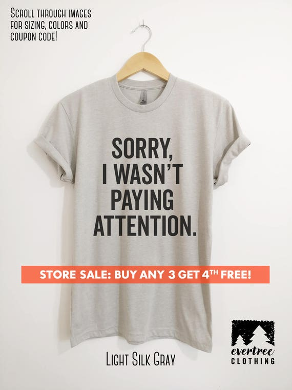 SORRY I WASN/'T PAYING ATTENTION FUNNY SLOGAN UNISEX T SHIRT TOP TEE