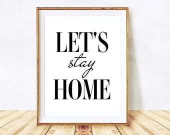 Let's Stay Home Print, Printable Art, Bedroom Sign, Let Stay Home Print, Scandinavian print, lets stay home sign, Home Sign Instant Download