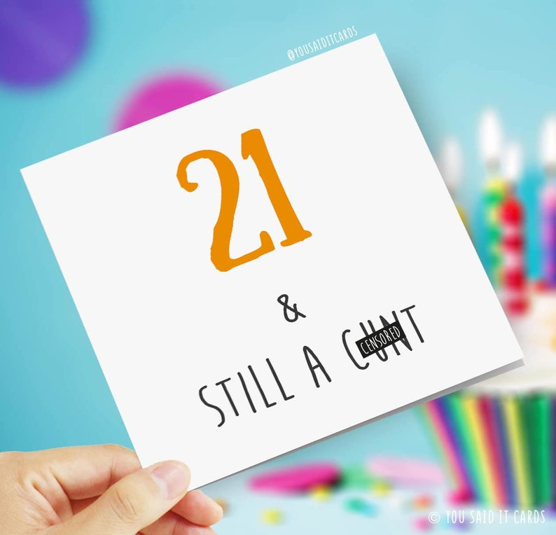 21 And Still A Cunt Happy Birthday Funny Rude Offensive Birthday Cards
