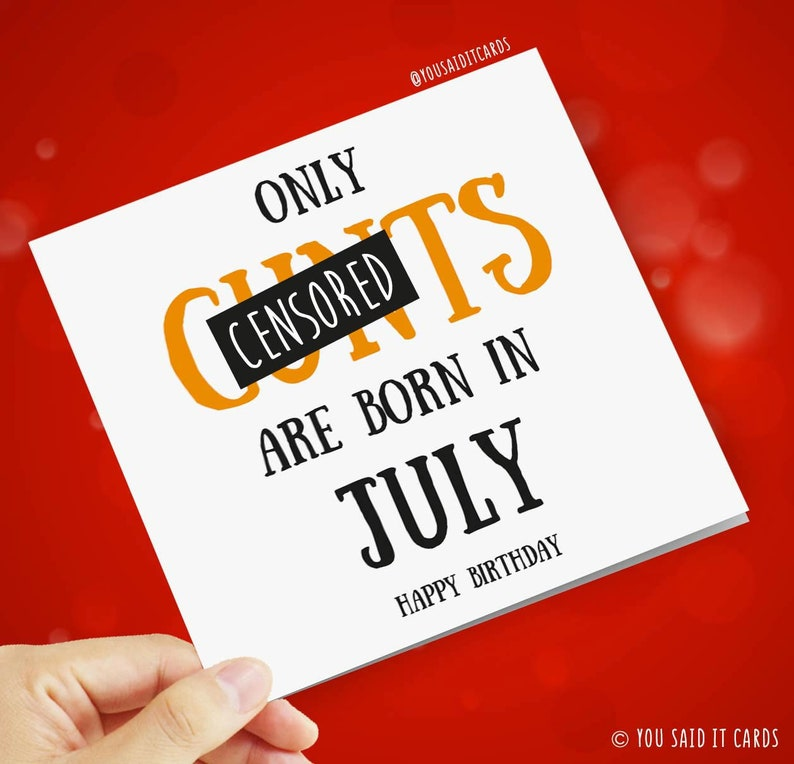 Funny Rude Birthday Cards Only Cunts Are Born In July Happy