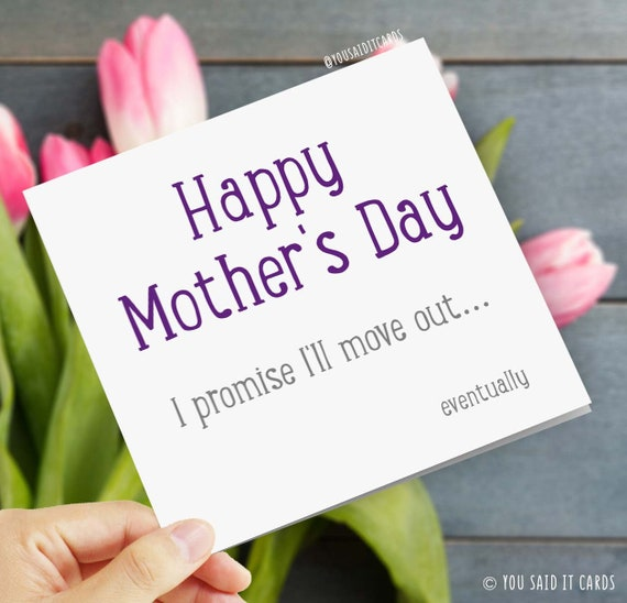 Funny Mother/'s day card Happy Mother/'s day I promise one day I will move out