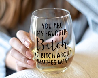 Youre My Favorite Bitch About Bitches Glass Best Friend Birthday Gift Funny Coworker Bachelorette Party