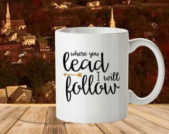 Where You Lead, 11 oz. Mug