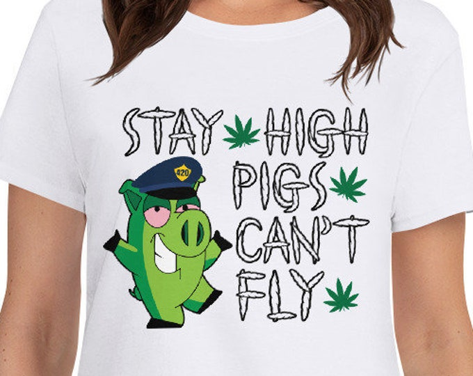 Stay high Pigs can't fly - women's 420 weed t-shirt
